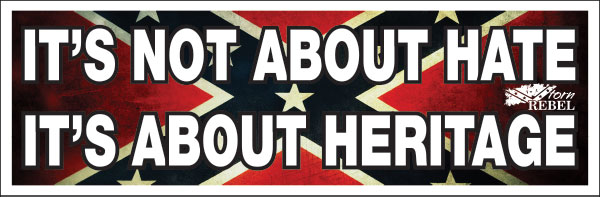 It's not about hate about Heritage Confederate Flag Bumper Sticker